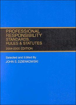 Professional Responsibility Standards, Rules and Statutes (Standard Edition), 2004-2005 Ed.
