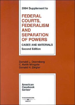 Federal Courts, Federalism, and Separation of Powers - 2004 Supplement