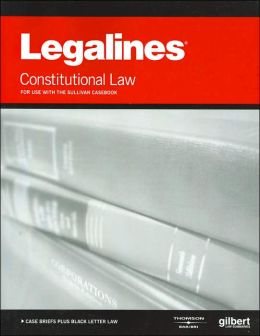 Legalines on Constitutional Law, - Keyed to Sullivan