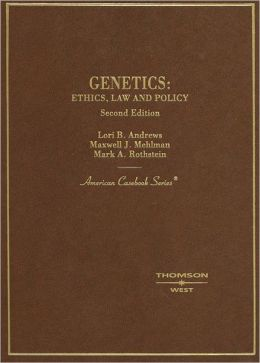 Genetics:Ethics, Law, and Policy