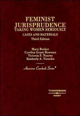 Cases and Materials on Feminist Jurisprudence:Taking Women Seriously