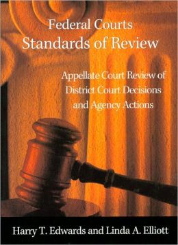 Federal Courts - Standards of Review:Appellate Court Review of District Court Decisions and Agency Actions