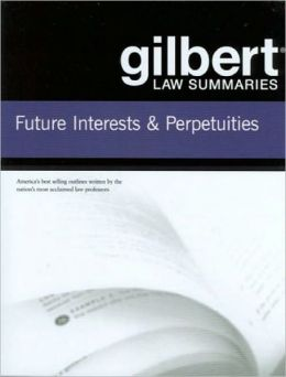 Gilbert Law Summaries on Future Interests and Perpetuities, 5th