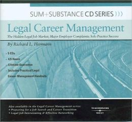Legal Career Management: the Hidden Legal Job Market; Major Employer Complaints; Solo Practice Success
