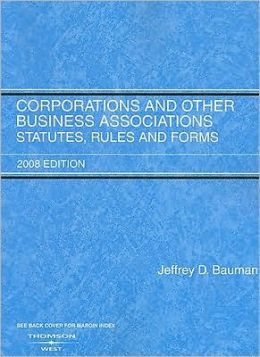 Corporations and Other Business Associations:Statutes, Rules, and Forms, 2008