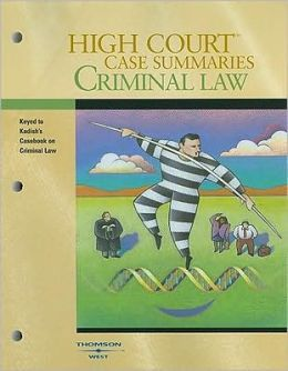 High Court Case Summaries on Criminal Law, Keyed to Kadish, 8th Edition