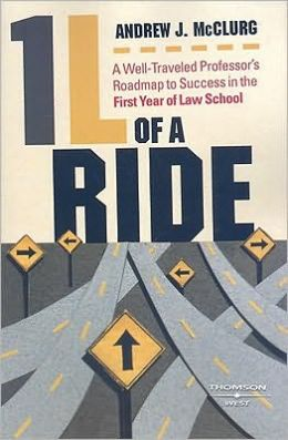 1L of a Ride: A Well-Traveled Professor's Roadmap to Success in the First Year of Law School Andrew J. McClurg