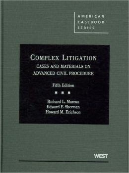 Marcus, Sherman and Erichson's Complex Litigation, Cases and Materials on Advanced Civil Procedure