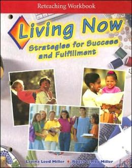 Living Now Reteaching Workbook: Strategies for Success and Fulfillment