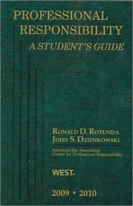Professional Responsibility, A Student's Guide, 2009-2010 Ed