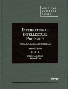 Chow and Lee's International Intellectual Property:Problems, Cases and Materials, 2d
