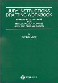 Jury Instructions Drafting Workbook:Supplemental Material for Trial Advocacy Courses (Civil and Criminal)