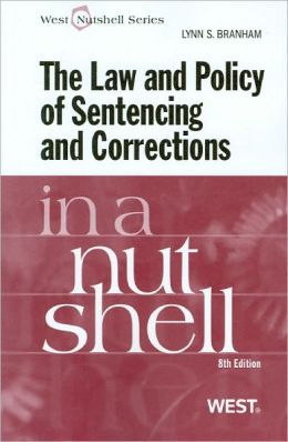 The\Law and Policy of Sentencing and Corrections in a Nutshell