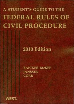 Baicker-McKee, Janssen and Corr's A Student's Guide to the Federal Rules of Civil Procedure 2010