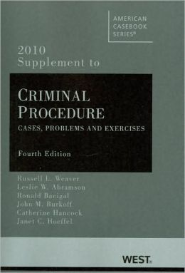 Criminal Procedure:Cases, Problems and Exercises, 4th, 2010 Supplement