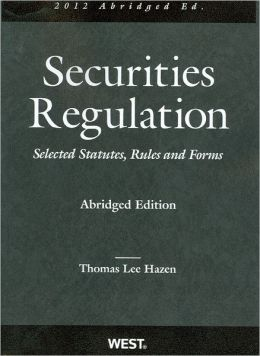 Securities Regulation, Selected Statutes, Rules and Forms, 2011 Abridged Thomas Lee Hazen