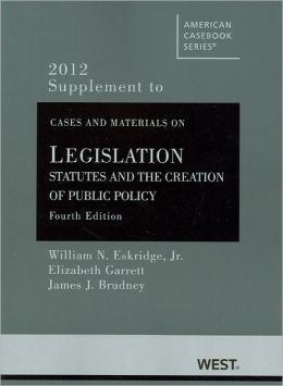 Cases and Material on Legislation 2012: Statutes and the Creation of Public Policy