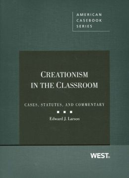 Creationism in the Classroom:Cases, Statutes, and Commentary