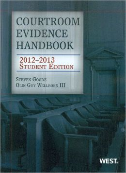 Courtroom Evidence Handbook, 2012-2013 Student Edition