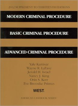 Modern Criminal Procedure, Basic Criminal Procedure, Advanced Criminal Procedure, 13th, 2012 Supplement