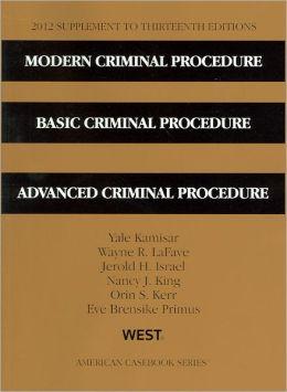 Modern Criminal Procedure, Basic Criminal Procedure, Advanced Criminal Procedure, 13th, 2012 Supplement