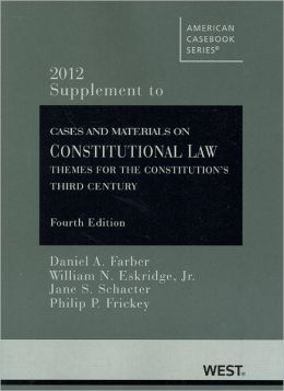 Cases and Materials on Constitutional Law 2012:Themes for the Constitution's Third Century