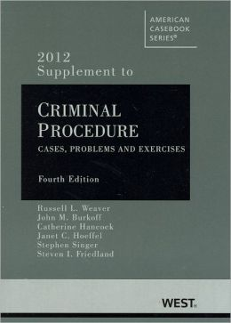 Criminal Procedure:Cases, Problems and Materials, 4th, 2012 Supplement