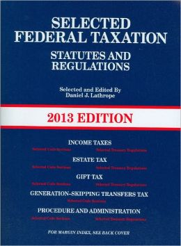 Selected Federal Taxation Statutes and Regulations, with Motro Tax Map 2013