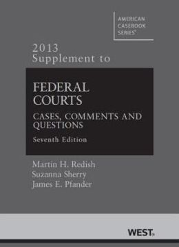 Federal Courts, Cases, Comments and Questions, 7th, 2013 Supplement