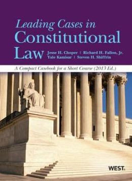 Leading Cases in Constitutional Law, A Compact Casebook for a Short Course, 2013
