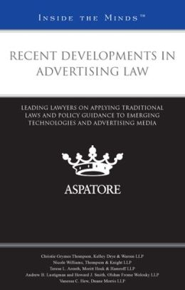 Recent Developments in Advertising Law: Leading Lawyers on Applying Traditional Laws and Policy Guidance to Emerging Technologies and Advertising Media (Inside the Minds)