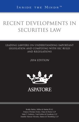 Recent Developments in Securities Law, 2013 ed.: Leading Lawyers on Understanding Important Legislation and Complying with SEC Rules and Regulations (Inside the Minds)