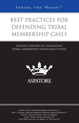Best Practices for Defending Tribal Membership Cases: Leading Lawyers on Navigating Tribal Membership Enrollment Issues (Inside the Minds)\