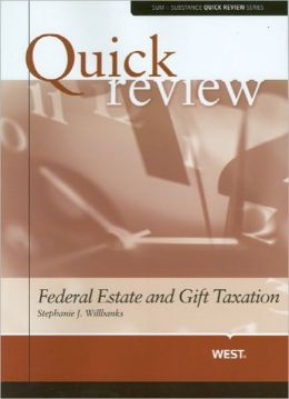 Sum and Substance Quick Review of Federal Estate and Gift Taxation