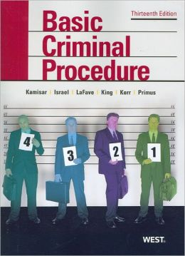 Basic Criminal Procedure:Cases, Comments and Questions, 13th