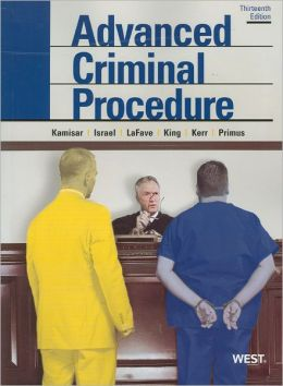 Advanced Criminal Procedure:Cases, Comments and Questions, 13th