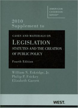 Cases and Material on Legislation:Statutes and the Creation of Public Policy, 4th, 2010 Supplement