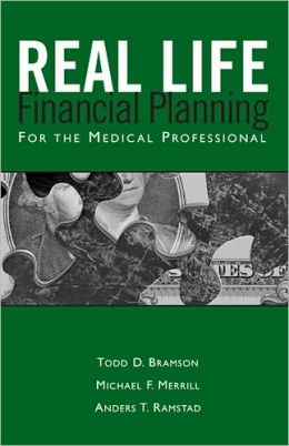Real Life Financial Planning for the Medical Professional: A Medical Professional's Guide to Organizing Their Financial Plan and Prioritizing Financial Decision