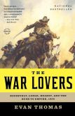 Book Cover Image. Title: The War Lovers:  Roosevelt, Lodge, Hearst, and the Rush to Empire, 1898, Author: Evan Thomas