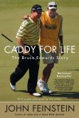 Book Cover Image. Title: Caddy for Life:  The Bruce Edwards Story, Author: John Feinstein