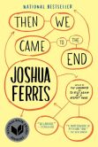 Book Cover Image. Title: Then We Came to the End, Author: Joshua Ferris
