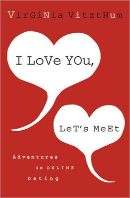 I Love You, Let's Meet: Adventures in Online Dating