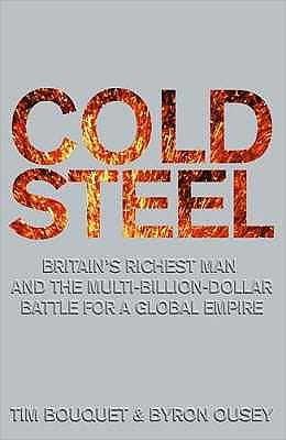 Cold Steel: Britain's Richest Man and the Multi-Billion-Dollar Battle for a Global Empire