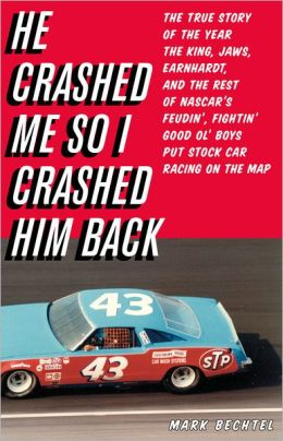 He Crashed Me So I Crashed Him Back: The True Story of the Year the King, Jaws, Earnhardt, and the Rest of NASCAR's Feudin', Fightin' Good Ol' Boys Put Stock Car Racing on the Map