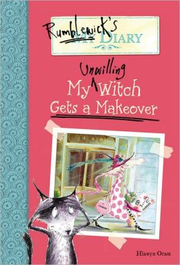 My Unwilling Witch Gets a Makeover (Rumblewick's Diary Series #4)