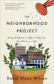 Book Cover Image. Title: The Neighborhood Project:  Using Evolution to Improve My City, One Block at a Time, Author: David Sloan Wilson