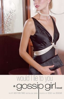 Would I Lie to You (Gossip Girl Series #10)