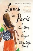 Book Cover Image. Title: Lunch in Paris:  A Love Story, with Recipes, Author: Elizabeth Bard