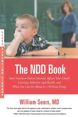 The N. D. D. Book: How Nutrition Deficit Disorder Affects Your Child's Learning, Behavior, and Health, and What You Can Do about It--Without Drugs (Sears Parenting Library Series)