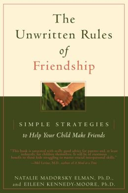Unwritten Rules of Friendship: Simple Strategies to Help Your Child Make Friends